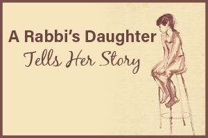 A Rabbi's Daughter Tells Her Story