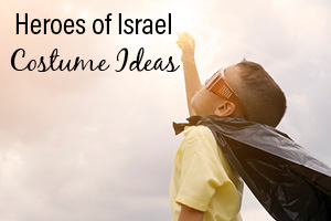 Heroes of Israel Purim Costume Ideas