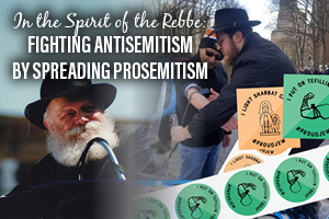 In the Spirit of the Rebbe: Fighting Antisemitism by Spreading Prosemitism