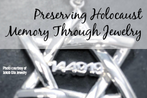 Preserving Holocaust Memory Through Jewelry