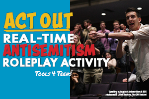 ACT OUT: RealTime Antisemitism Roleplay Activity