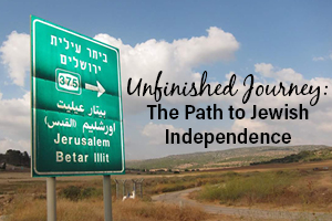 Unfinished Journey: The Path to Jewish Independence