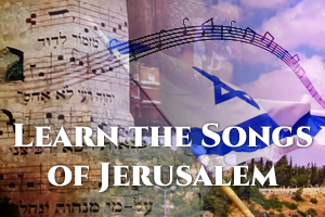 Learn the Songs of Jerusalem