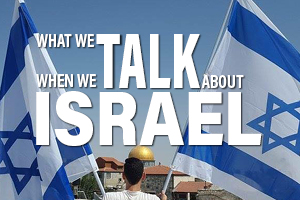 A Dose of Nuance: What we talk about when we talk about Israel