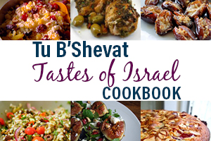 Tastes of Israel for Tu B'Shevat Cookbook
