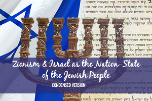Zionism & Israel as the Jewish Nation State [Condensed Resource]