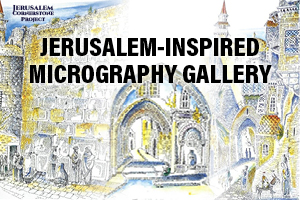 JERUSALEM INSPIRED MICROGRAPHY GALLERY