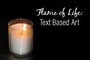 Flame of Life: Text Based Art