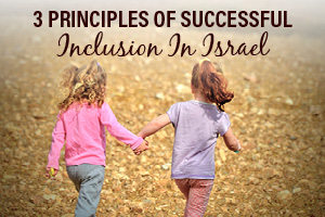 3 Principles That Make Inclusion in Israel a Success